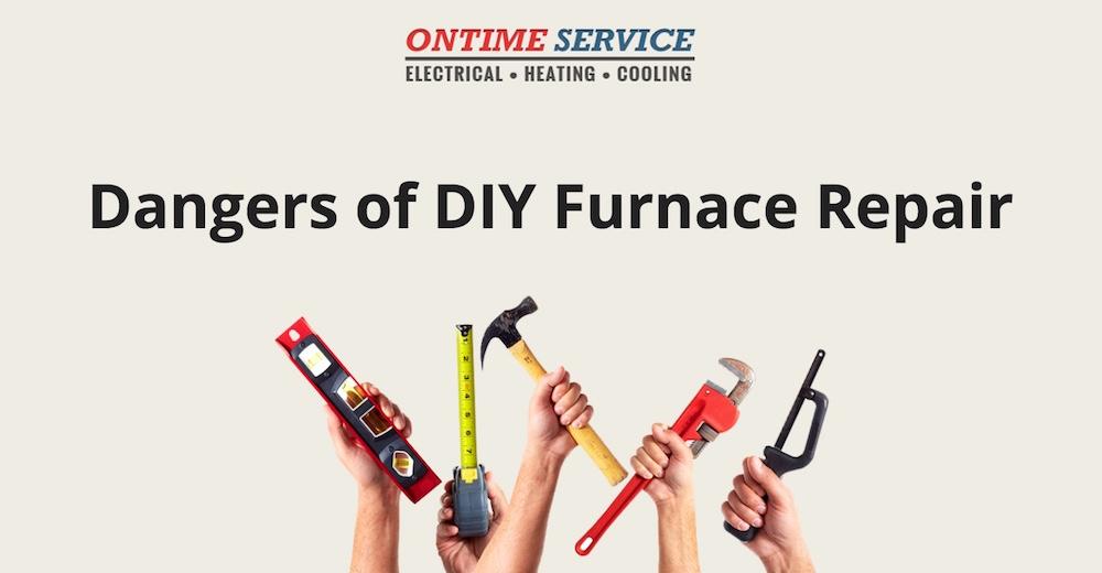 The dangers of do it yourself diy furnace repair on time service dangers of do it yourself furnace repair solutioingenieria Images